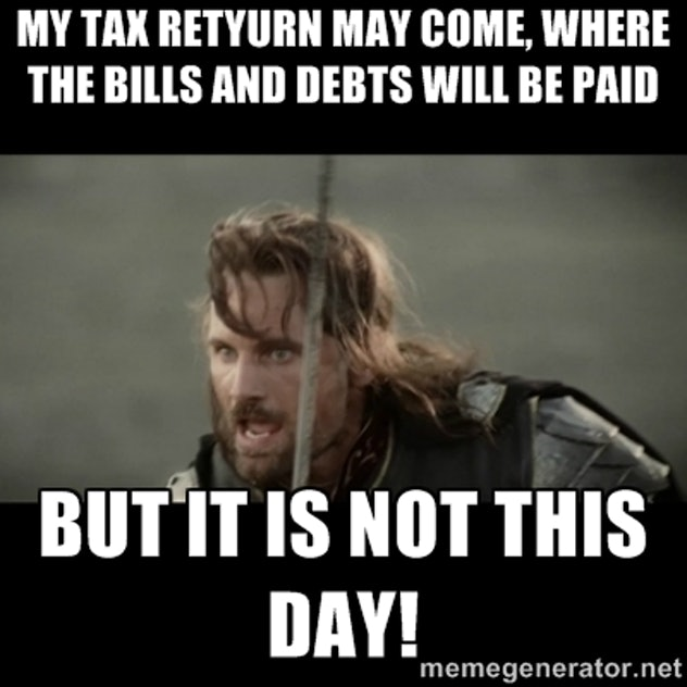 Not today, taxes. Not today.