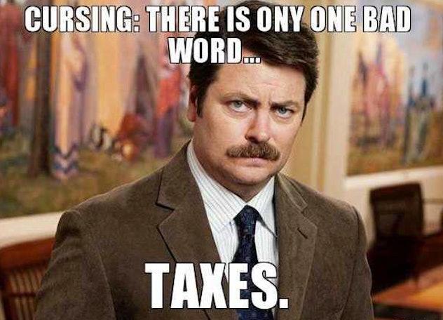 Ron Swanson hates taxes.