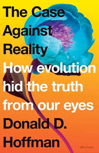 'The Case Against Reality: How Evolution Hid the Truth From Our Eyes'