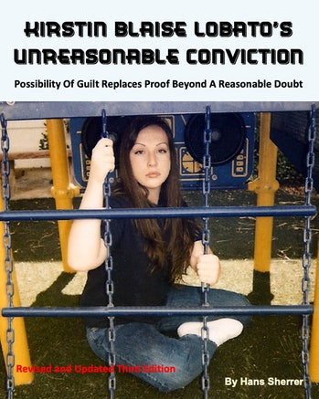 Kirstin Blaise Lobato's Unreasonable Conviction, by Hans Sherrer.