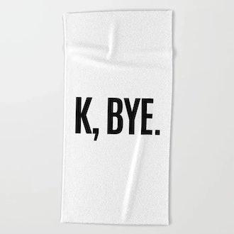 K, BYE OK BYE K BYE KBYE