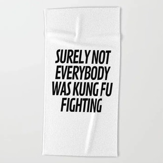 Surely Not Everybody Was Kung Fu Fighting Beach Towel