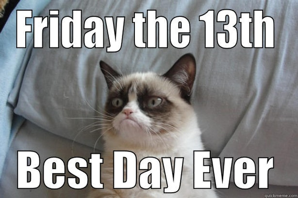 Funny Have A Good Day At Work Meme : 13 friday the 13th memes to get you through the day