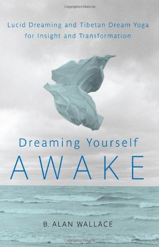 How do you lucid dream these 7 books show you how to make it possible dreaming yourself awake lucid dreaming and tibetan dream yoga for insight and transformation by b alan wallace solutioingenieria Image collections