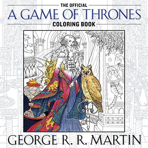 The Official Game Of Thrones Coloring Book Is Here To Get You Through This Tough Time Between Seasons And Books But Spoiler Alert Might Want Start