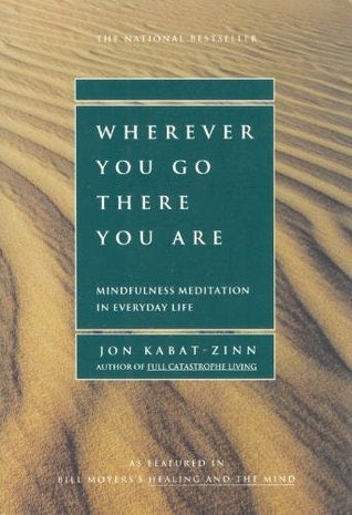 Wherever You Go There Are By Jon Kabat Zinn
