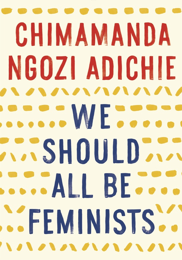 books about feminism to help you grow in the movement we should all be feminists is the book length essay adapted from chimamanda ngozi adichie s ted talk of the same title the feminist activist and author of