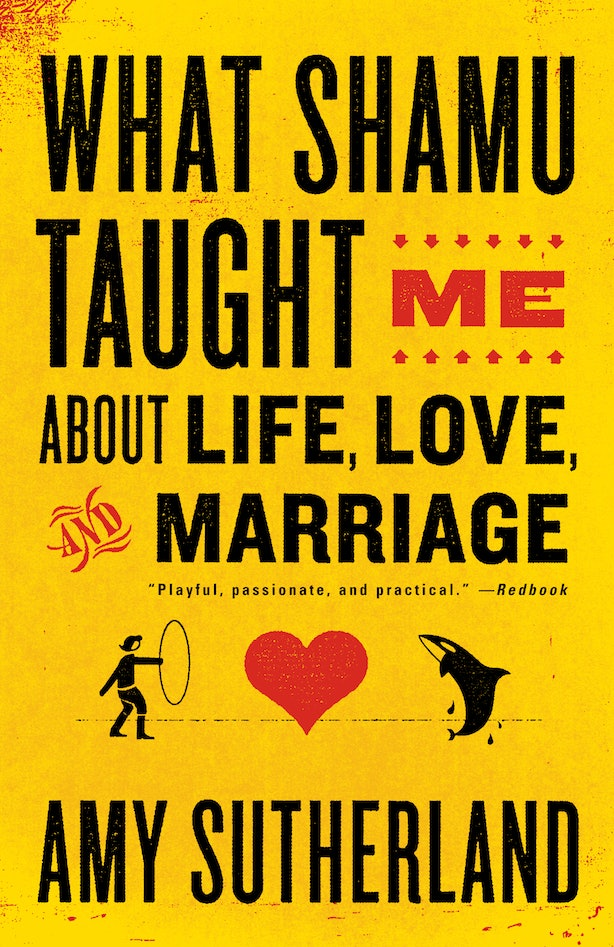 what shamu taught me about a happy marriage essay Book review: what shamu taught me about life, love and marriage by amy sutherland i'm curious about learning theories and i've always been fascinated by animals, so when i heard that i could book a trainer for a day program at seaworld two years ago, i had to do it.