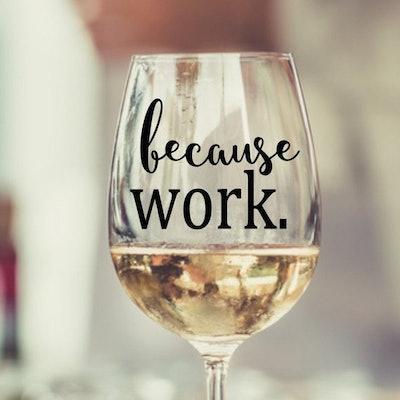 Because Work Wine Glass