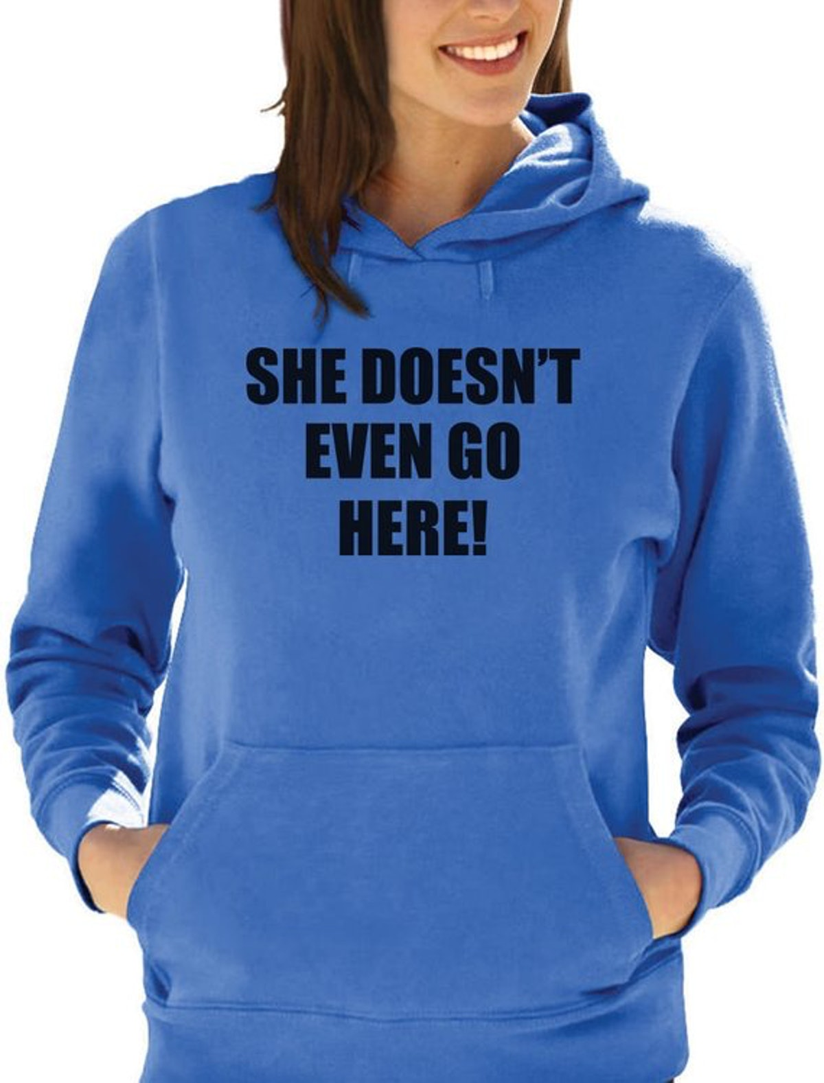 She Doesn't Even Go Here! Hoodie