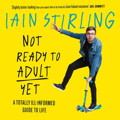 Not Ready to Adult Yet: A Totally Ill-informed Guide to Life