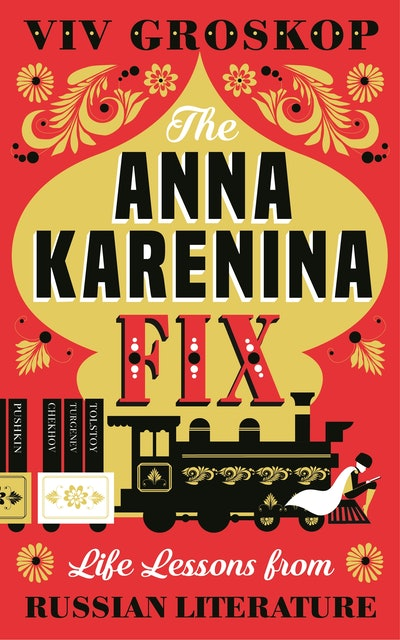 'The Anna Karenina Fix: Life Lessons from Russian Literature' by Viv Groskop