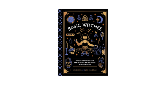 'Basic Witches: How to Summon Success, Banish Drama, and Raise Hell with Your Coven'