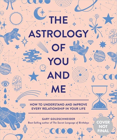 The Astrology of You and Me: How to Understand and Improve Every Relationship in Your Life