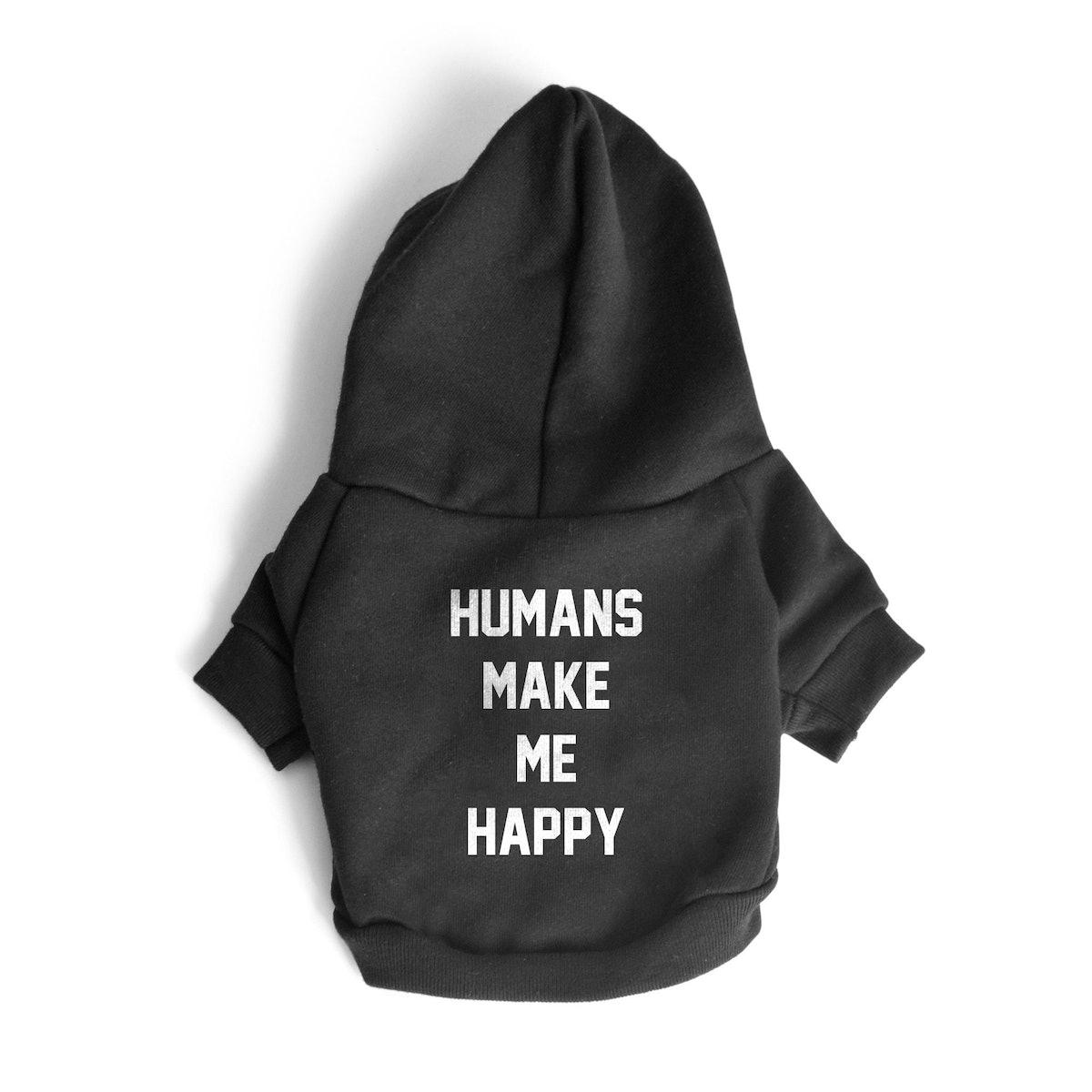 Humans Make Me Happy   Dog Hoodie
