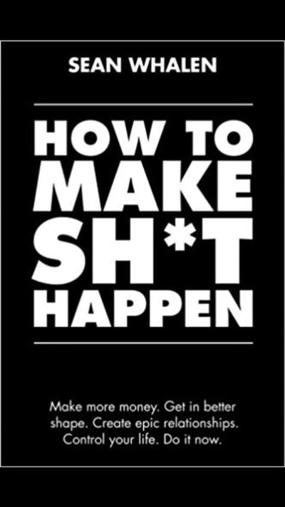 How To Make Sh*t Happen