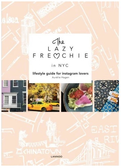'The Lazy Frenchie in NYC: Lifestyle Guide for Instagram Lovers' by Aurelie Hagen