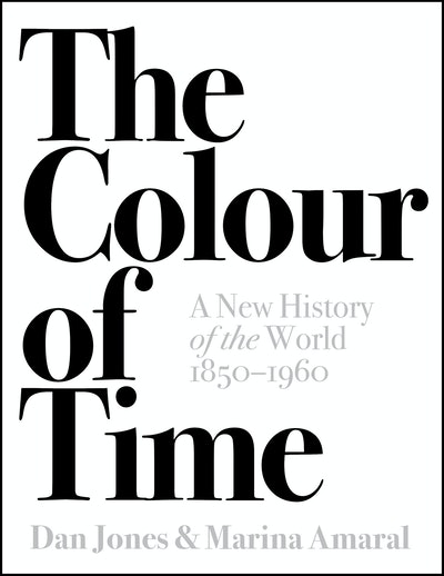 'The Colour of Time: A New History of the World, 1850-1960' by Dan Jones and Marina Amaral