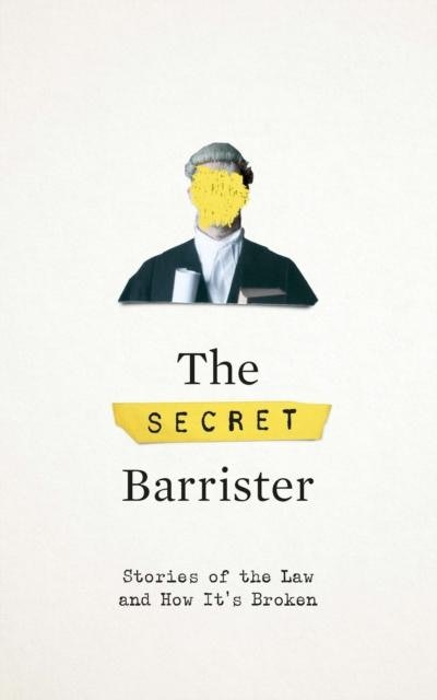 'The Secret Barrister: Stories Of The Law And How It's Broken' by The Secret Barrister