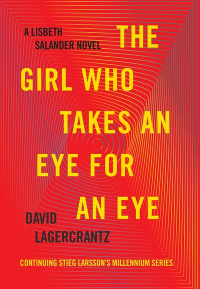 'The Girl Who Takes an Eye for an Eye: A Lisbeth Salander Novel' by David Lagercrantz , translated by George Goulding