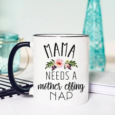 Mama Needs A Mother Effing Nap Coffee Mug