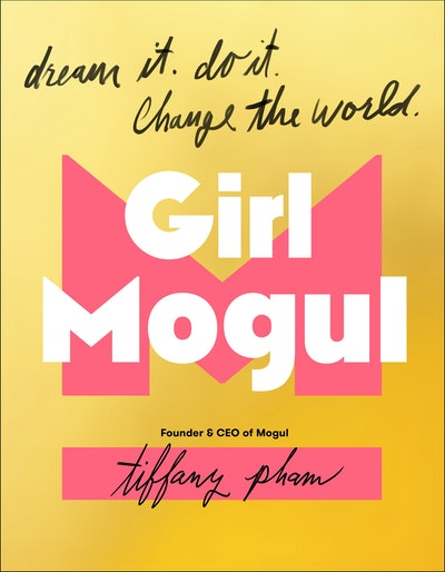 'Girl Mogul: Dream It. Do it. Change the World' By Tiffany Pham