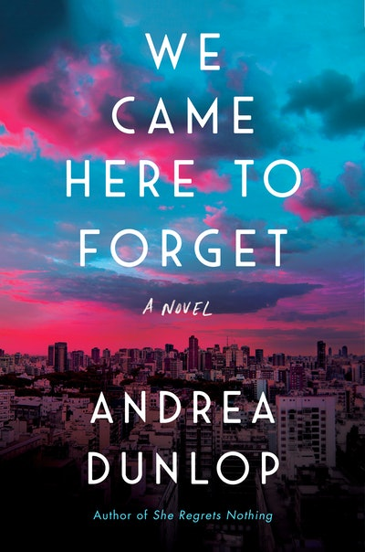 'We Came Here To Forget' By Andrea Dunlop