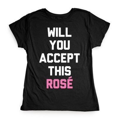 Will You Accept This Rosé T-shirt