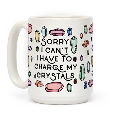 Sorry I Can't I Have To Charge My Crystals Coffee Mug