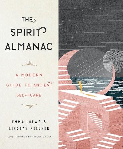 'The Spirit Almanac: A Modern Guide To Ancient Self-Care' by Emma Loewe & Lindsay Kellner