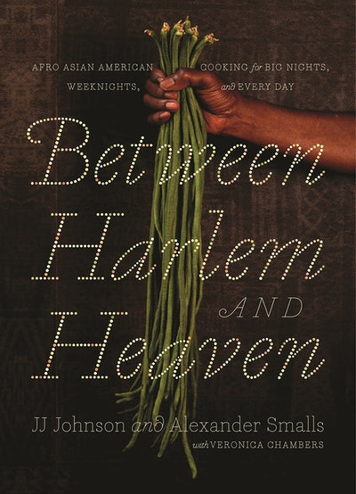 Between Harlem and Heaven: Afro-Asian American Cooking For Big Nights, Week Nights and Every Day