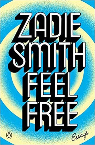 'Feel Free' By Zadie Smith — February 2019