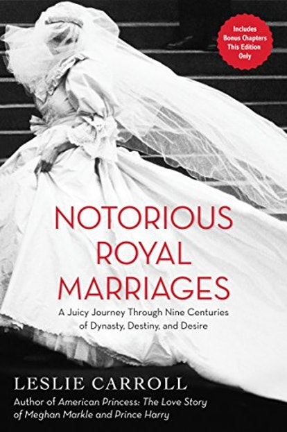 Notorious Royal Weddings: A Juicy Journey Through Nine Centuries of Dynasty, Destiny, and Desire by Leslie Carroll