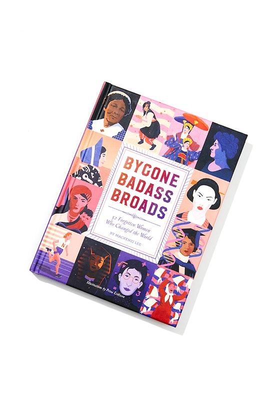 'Bygone Badass Broads: 52 Forgotten Women Who Changed the World' by Mackenzi Lee