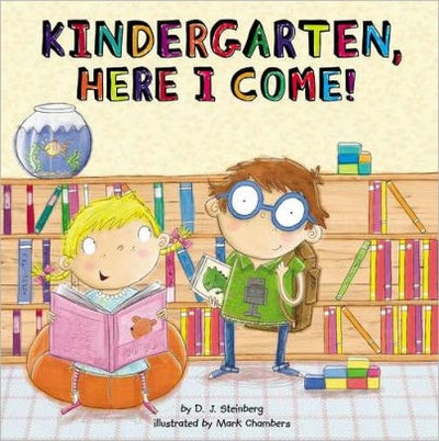 """""""Kindergarten, Here I Come!"""" By D.J. Steinberg"""