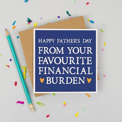 """""""Happy Father's Day From Your Favorite Financial Burden"""""""
