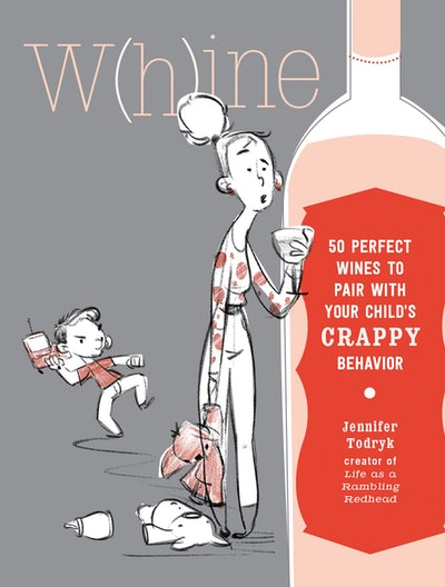 """W(h)ine: 50 Perfect Wines to Pair with Your Child's Rotten Behavior"""