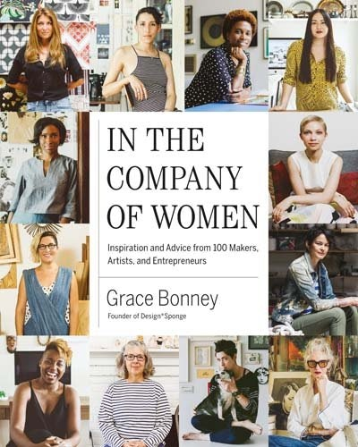 """""""In the Company of Women: Inspiration and Advice from 1000 Makers, Artists, and Entrepreneurs"""""""