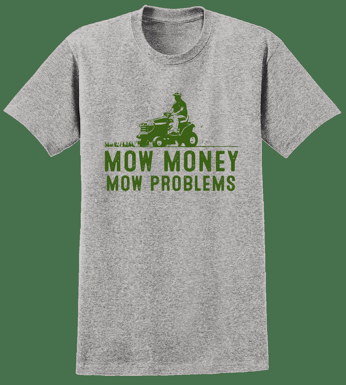 Mow Money, Mow Problems T-Shirt