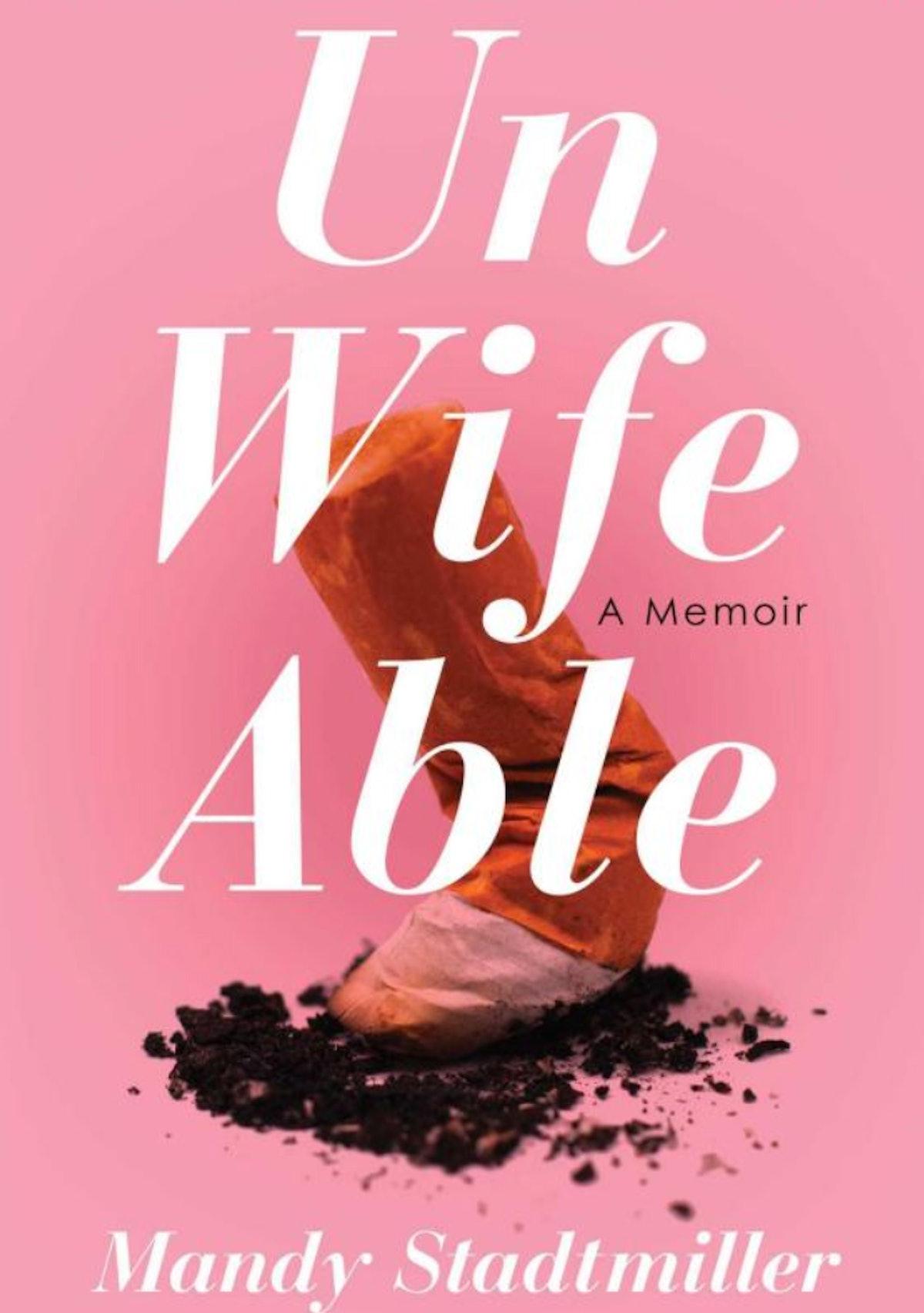 Unwifeable: A Memoir by Mandy Stadtmiller