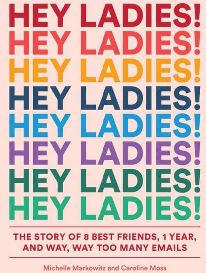 Hey Ladies! by Caroline Moss and Michelle Markowitz