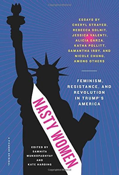 Nasty Women: Feminism, Resistance & Revolution In Trump's America