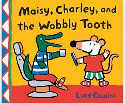 Maisy, Charlie, and the Wobbly Tooth by Lucy Cousins