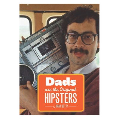'Dads Are The Original Hipsters' by Brad Getty