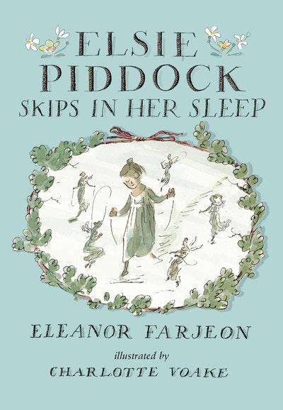 Elsie Piddock Skips In Her Sleep by Eleanor Farjeon, illustrated by Charlotte Voake (Candlewick)