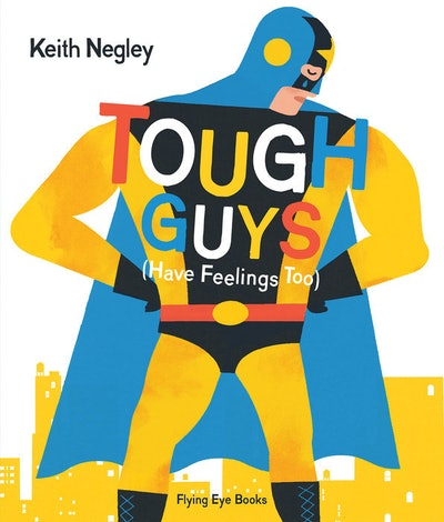 'Tough Guys Have Feelings To' by Keith Negley