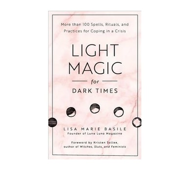 """Light Magic for Dark Times"" by Lisa Marie Basile"