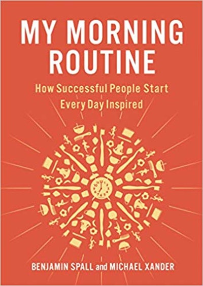 """""""My Morning Routine: How Successful People Start Every Day Inspired,"""" By Benjamin Spall and Michael ..."""