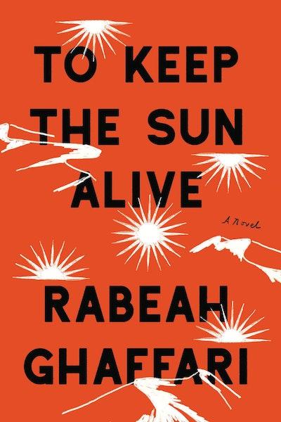 'To Keep The Sun Alive' by Rabeah Ghaffari