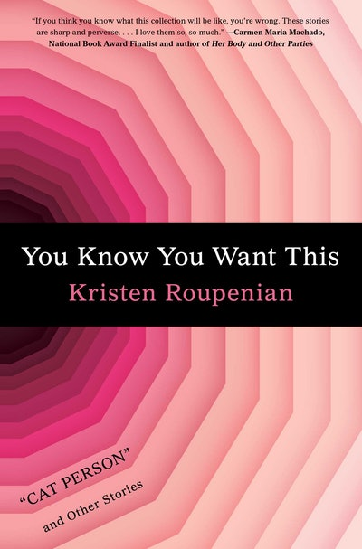 'You Know You Want This' by Kristen Roupenian